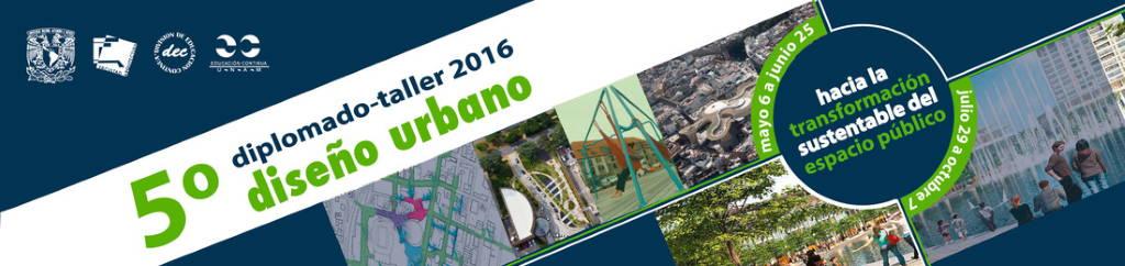 5° Diplomado-Taller Diseño Urbano: Hacia la transformación sustentable del espacio público : Cartel © DECAD FA UNAM