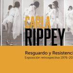 Carla Rippey. Resguardo y Resistencia. Exposición Retrospectiva 1976-2016: Cartel cortesía de © Museo de Arte Carrillo Gil