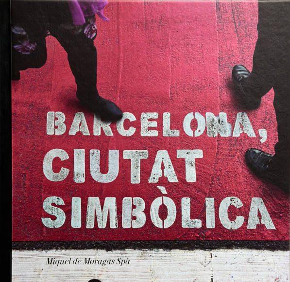 Barcelona, Ciutat Simbòlica por Miquel de Moragas Spà : Portada © Barcelona Llibres, Direcció d'Imatge i Serveis Editorials