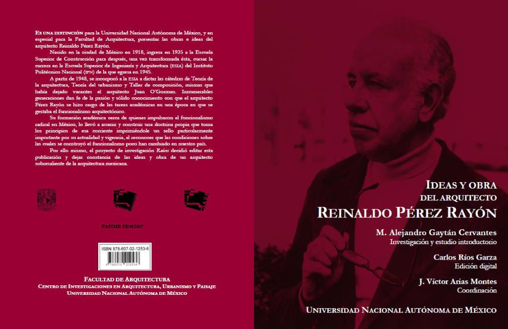 Ideas y Obra del Arquitecto Reinaldo Pérez Rayón : Portada © Facultad de Arquitectura de la UNAM