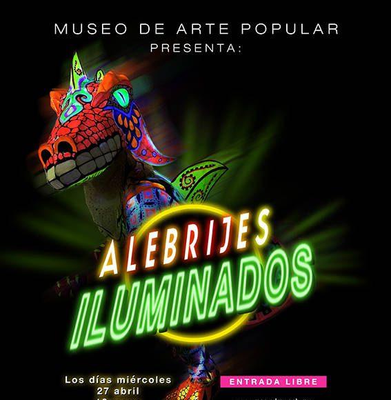 Alebrijes Iluminados en el Museo de Arte Popular (MAP) : Cartel © Museo de Arte Popular (MAP)
