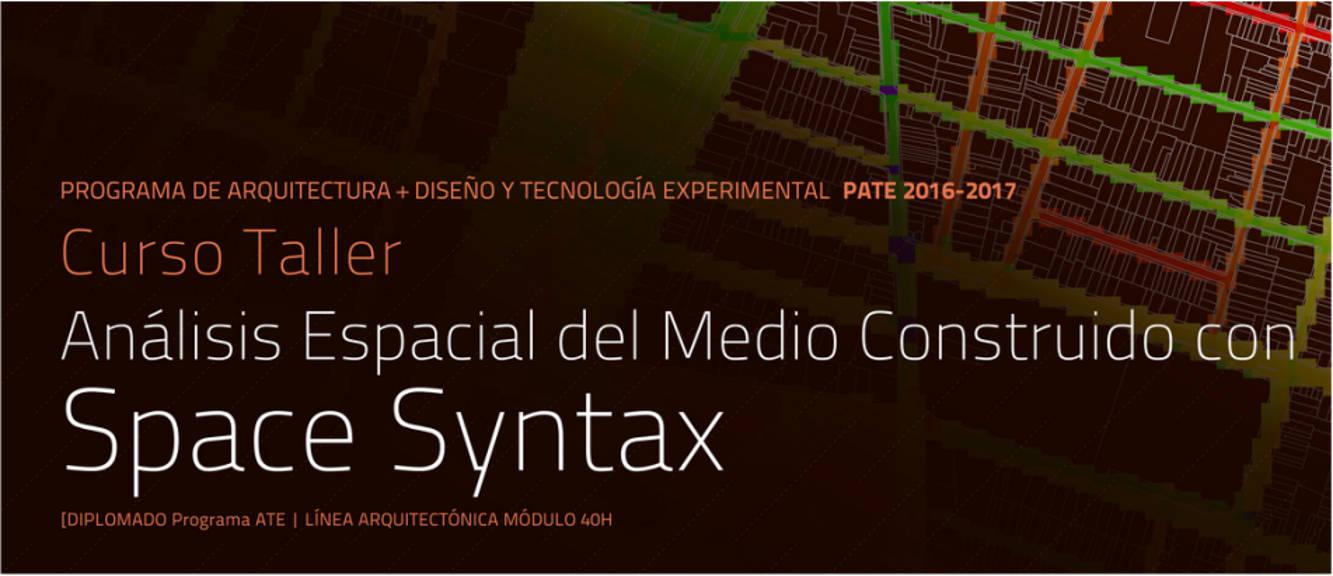 Curso Taller Análisis espacial del medio construido con Space Syntax : Cartel © DECAD FA UNAM