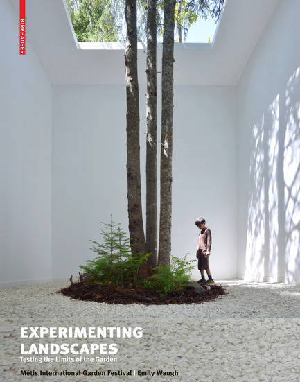 Experimenting Landscapes: Testing the Limits of the Garden by Emily Waugh : Cover © Redford Gardens