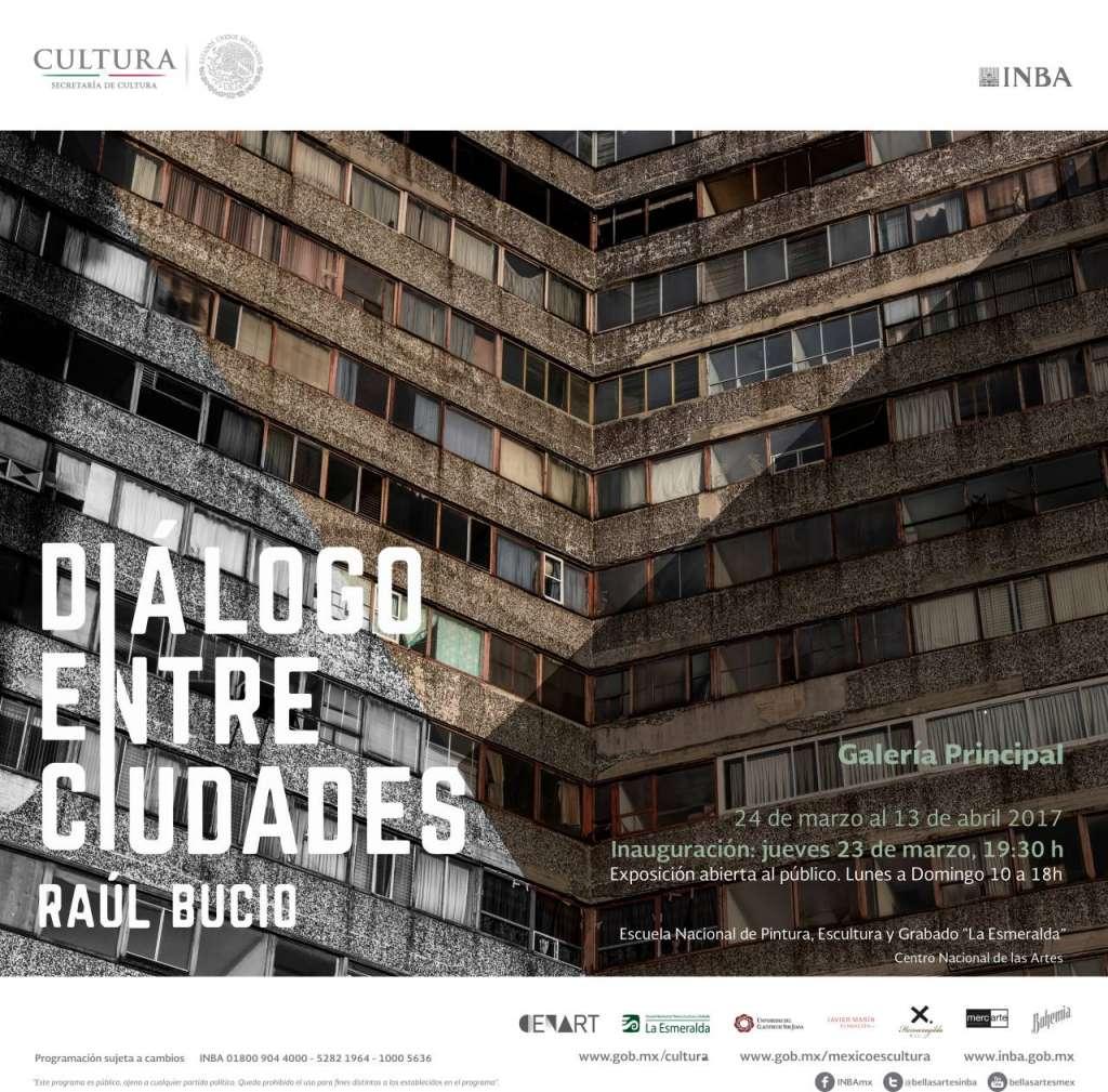 """Exposición """"Diálogo entre Ciudades"""" de Raúl Bucio / Galería Principal de la E.N.P.E.G """"La Esmeralda"""" : Cartel © E.N.P.E.G """"La Esmeralda"""" / INBA"""