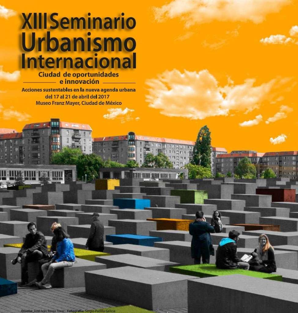XIII Seminario de Urbanismo Internacional 2017 : Diseño del cartel © José Iván Rosas Tovar y Fotografía © Dr. Sergio Padilla Galicia