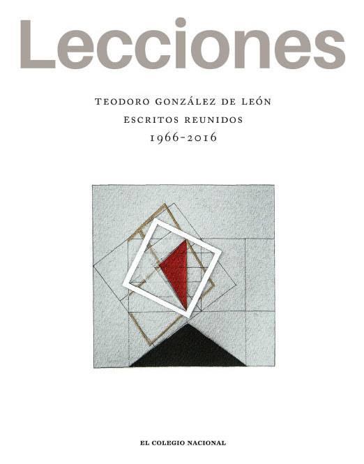 Lecciones, libro editado por ECN que reúne escritos de González de León, gestados entre 1966 y 2016 : Fotografía © El Colegio Nacional