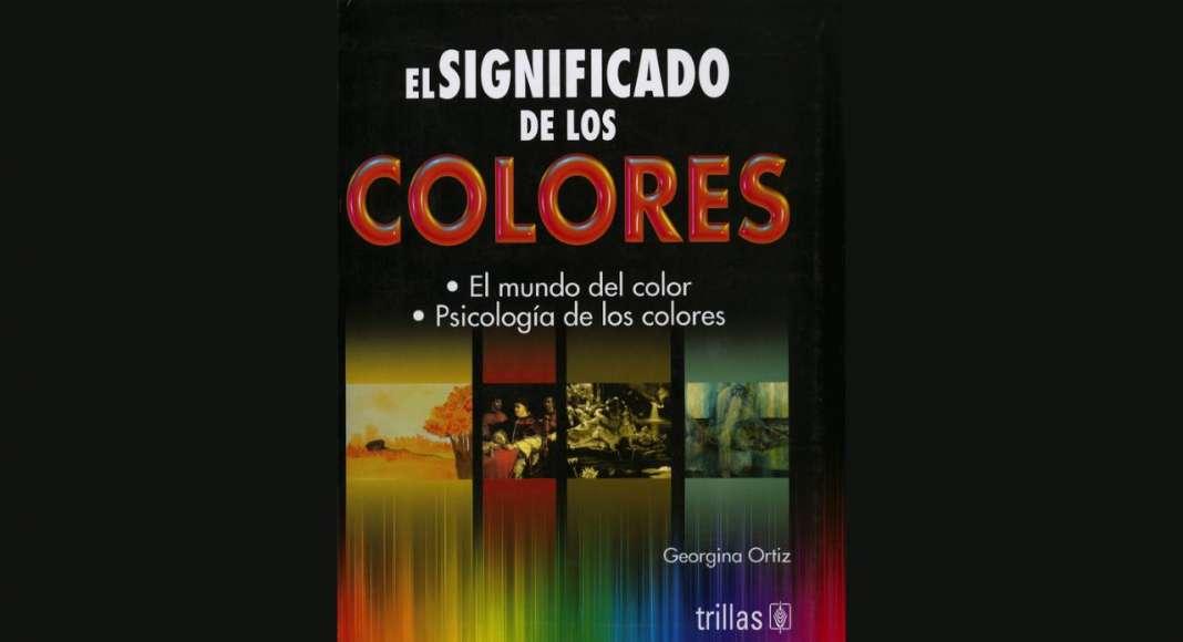 El Significado de los Colores: El Mundo del Color, Psicología de los Colores, Dra. Georgina Ortíz, Editorial TRILLAS : Fotografía © Dra. Georgina Ortiz